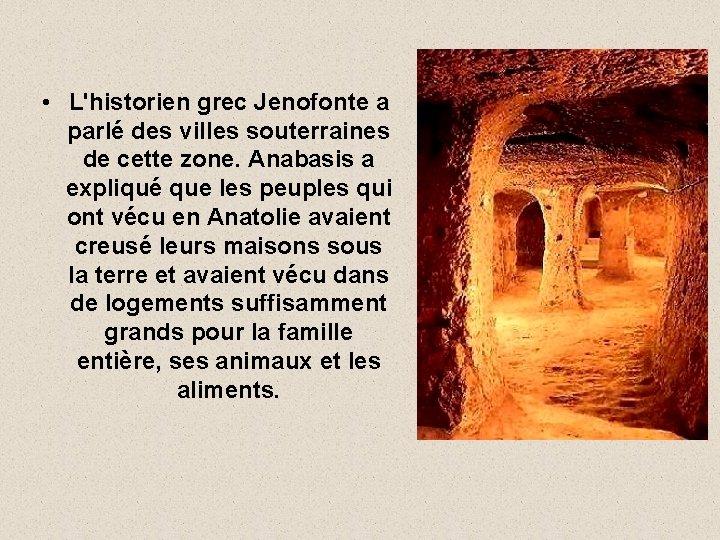 • L'historien grec Jenofonte a parlé des villes souterraines de cette zone. Anabasis