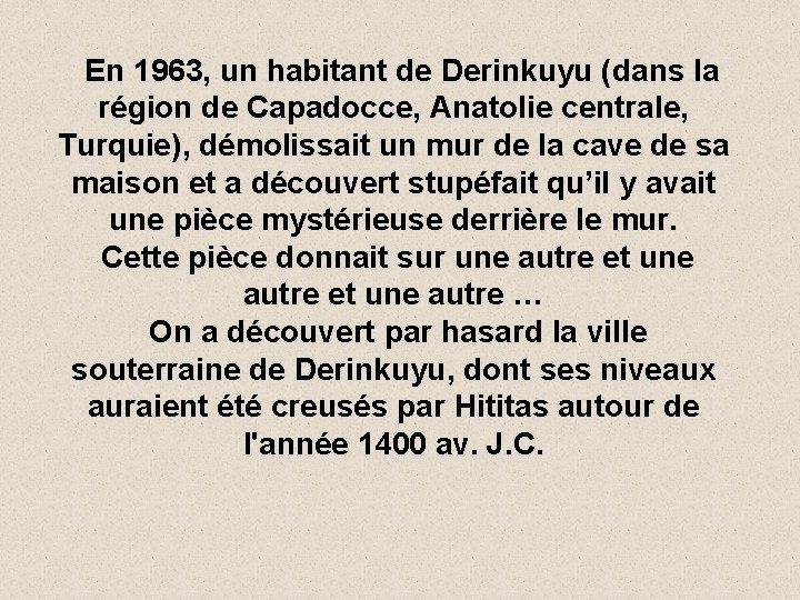 En 1963, un habitant de Derinkuyu (dans la région de Capadocce, Anatolie centrale, Turquie),