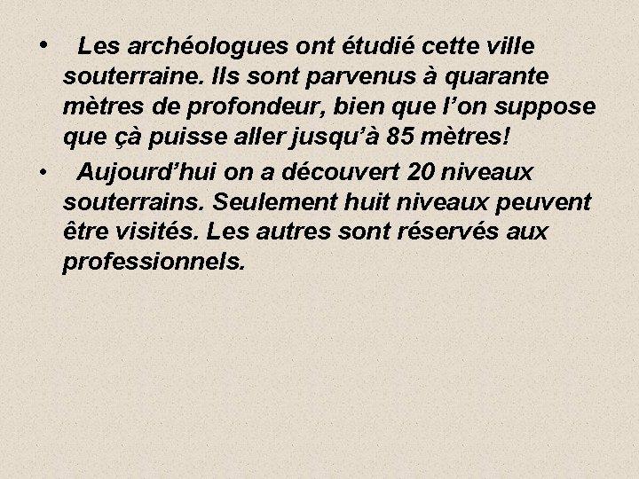 • Les archéologues ont étudié cette ville souterraine. Ils sont parvenus à quarante