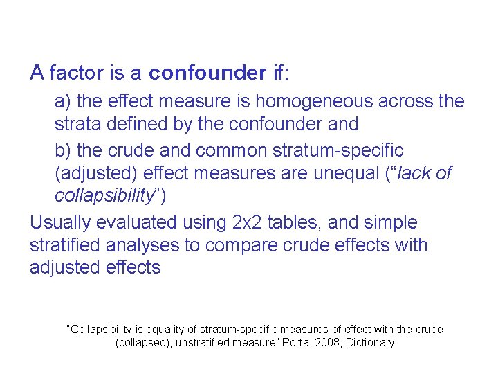 A factor is a confounder if: a) the effect measure is homogeneous across the