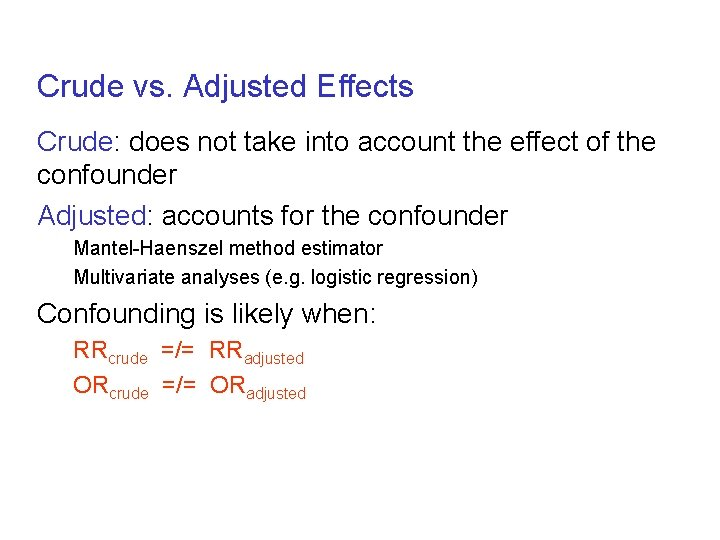 Crude vs. Adjusted Effects Crude: does not take into account the effect of the