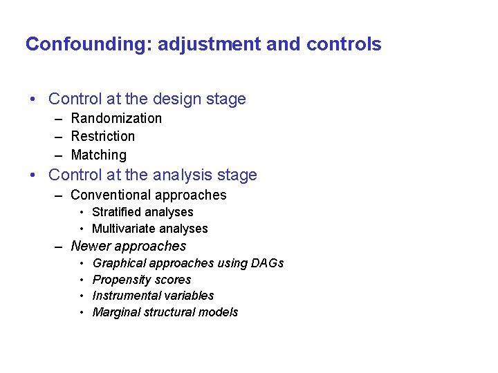 Confounding: adjustment and controls • Control at the design stage – Randomization – Restriction