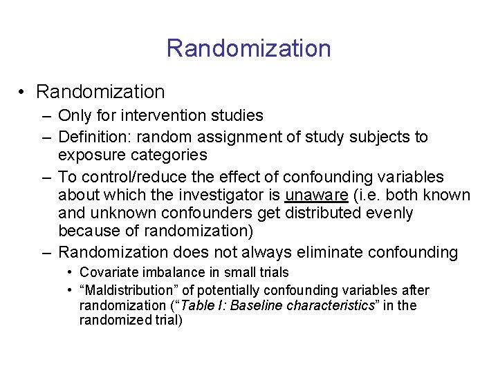 Randomization • Randomization – Only for intervention studies – Definition: random assignment of study