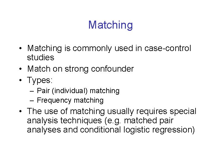 Matching • Matching is commonly used in case-control studies • Match on strong confounder