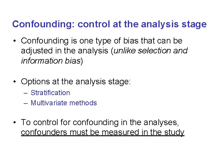 Confounding: control at the analysis stage • Confounding is one type of bias that