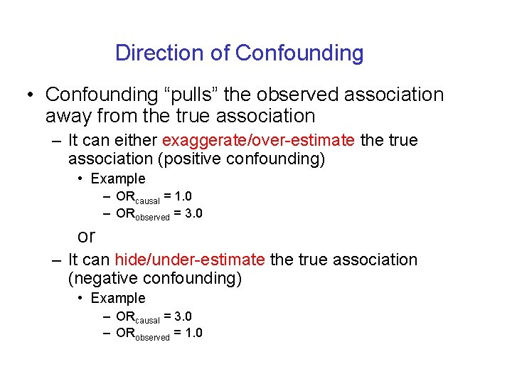 """Direction of Confounding • Confounding """"pulls"""" the observed association away from the true association"""