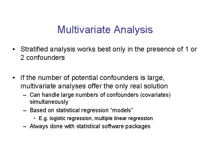 Multivariate Analysis • Stratified analysis works best only in the presence of 1 or