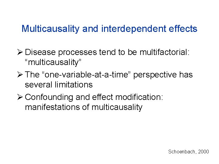 """Multicausality and interdependent effects Ø Disease processes tend to be multifactorial: """"multicausality"""" Ø The"""