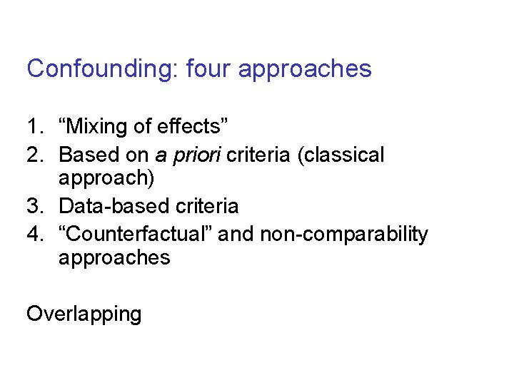 """Confounding: four approaches 1. """"Mixing of effects"""" 2. Based on a priori criteria (classical"""
