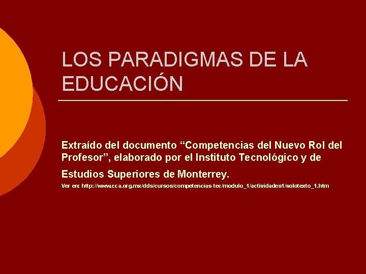"""LOS PARADIGMAS DE LA EDUCACIÓN Extraído del documento """"Competencias del Nuevo Rol del Profesor"""","""