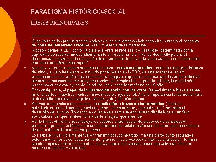 PARADIGMA HISTÓRICO-SOCIAL IDEAS PRINCIPALES: ¡ ¡ ¡ ¡ Gran parte de las propuestas educativas