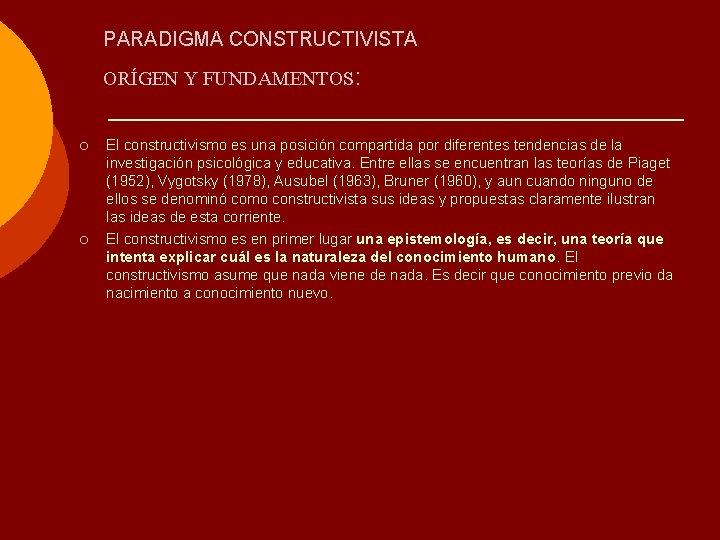 PARADIGMA CONSTRUCTIVISTA ORÍGEN Y FUNDAMENTOS: ¡ ¡ El constructivismo es una posición compartida por