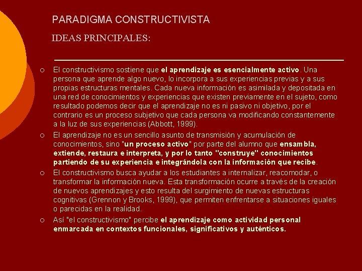 PARADIGMA CONSTRUCTIVISTA IDEAS PRINCIPALES: ¡ ¡ El constructivismo sostiene que el aprendizaje es esencialmente