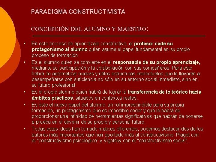 PARADIGMA CONSTRUCTIVISTA CONCEPCIÓN DEL ALUMNO Y MAESTRO: • • • En este proceso de