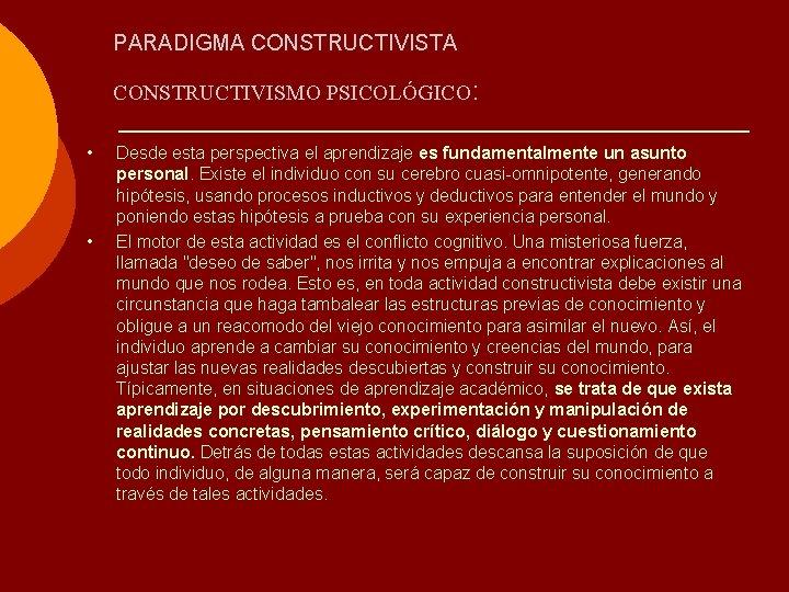 PARADIGMA CONSTRUCTIVISTA CONSTRUCTIVISMO PSICOLÓGICO: • • Desde esta perspectiva el aprendizaje es fundamentalmente un