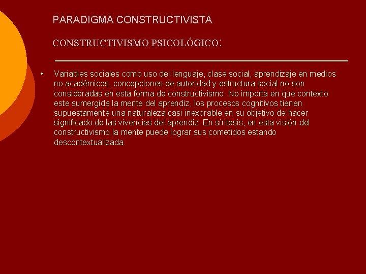 PARADIGMA CONSTRUCTIVISTA CONSTRUCTIVISMO PSICOLÓGICO: • Variables sociales como uso del lenguaje, clase social, aprendizaje
