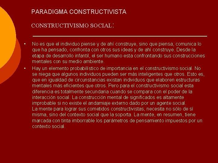 PARADIGMA CONSTRUCTIVISTA CONSTRUCTIVISMO SOCIAL: • • No es que el individuo piense y de
