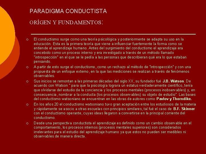 PARADIGMA CONDUCTISTA ORÍGEN Y FUNDAMENTOS: ¡ ¡ ¡ El conductismo surge como una teoría