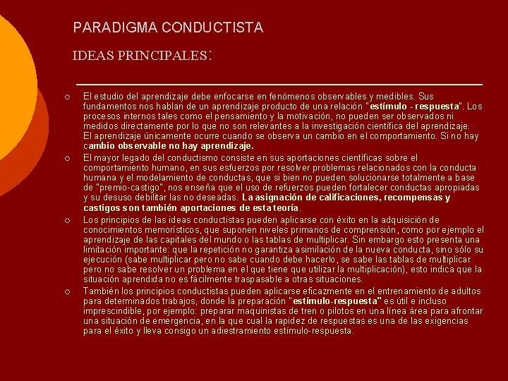 PARADIGMA CONDUCTISTA IDEAS PRINCIPALES: ¡ ¡ El estudio del aprendizaje debe enfocarse en fenómenos