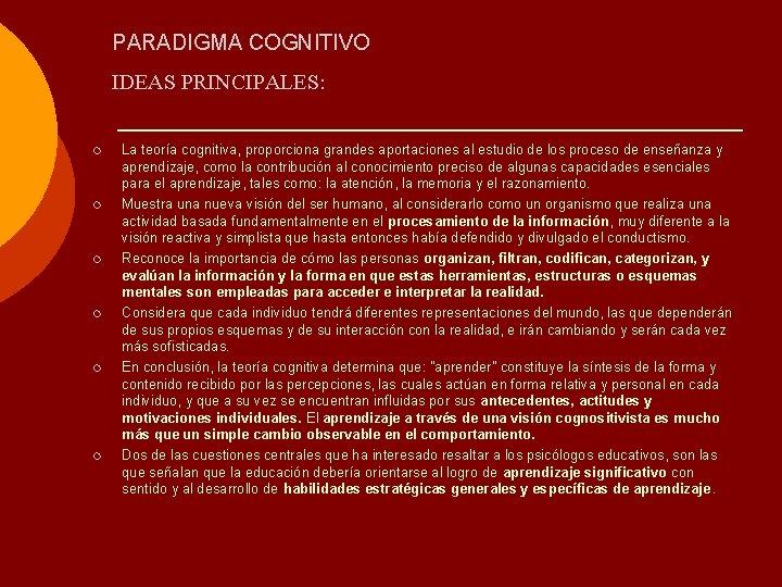 PARADIGMA COGNITIVO IDEAS PRINCIPALES: ¡ ¡ ¡ La teoría cognitiva, proporciona grandes aportaciones al