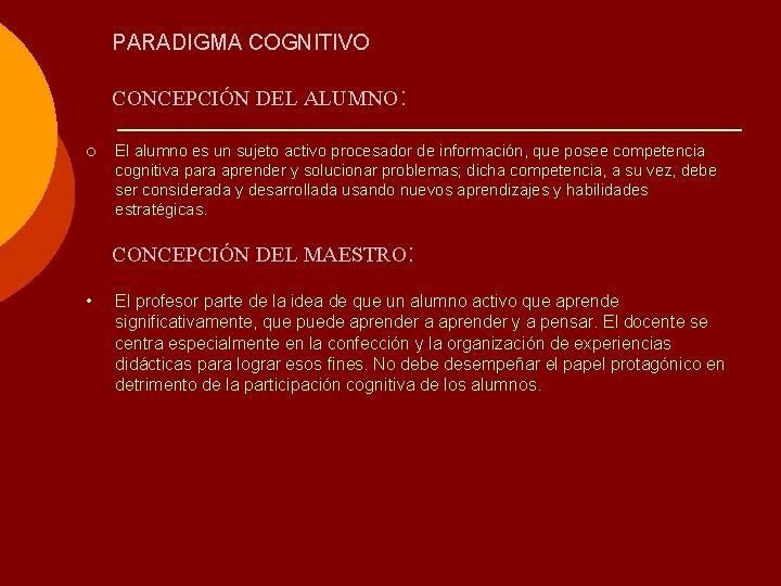 PARADIGMA COGNITIVO CONCEPCIÓN DEL ALUMNO: ¡ El alumno es un sujeto activo procesador de