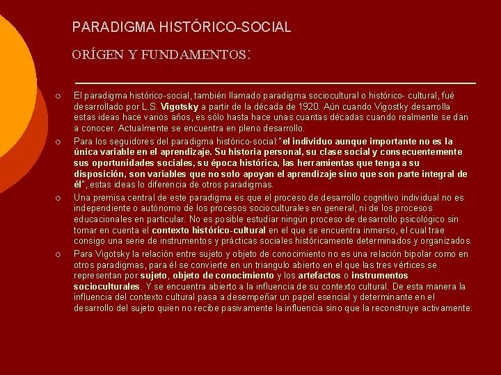 PARADIGMA HISTÓRICO-SOCIAL ORÍGEN Y FUNDAMENTOS: ¡ ¡ El paradigma histórico-social, también llamado paradigma sociocultural