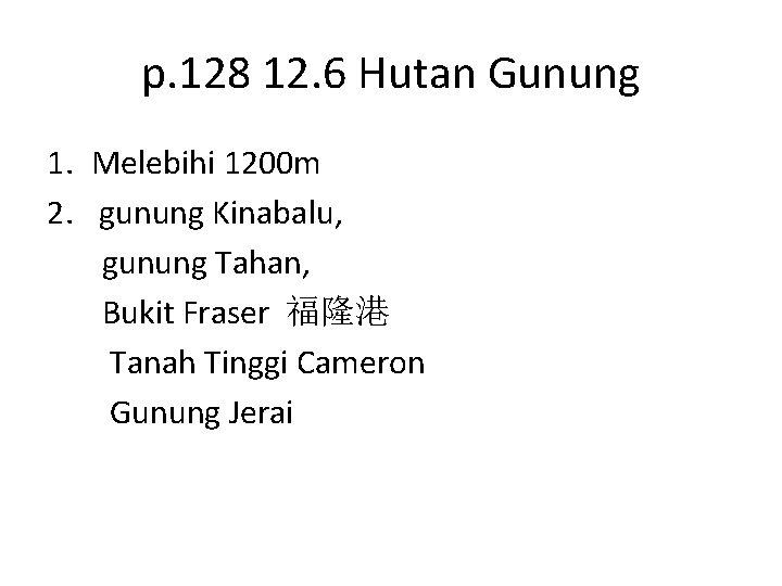 p. 128 12. 6 Hutan Gunung 1. Melebihi 1200 m 2. gunung Kinabalu, gunung