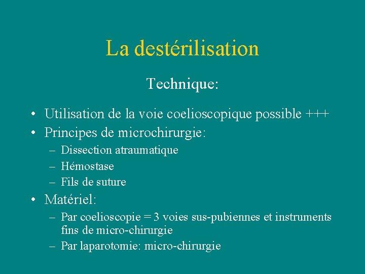 La destérilisation Technique: • Utilisation de la voie coelioscopique possible +++ • Principes de