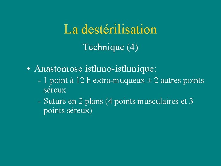 La destérilisation Technique (4) • Anastomose isthmo-isthmique: - 1 point à 12 h extra-muqueux