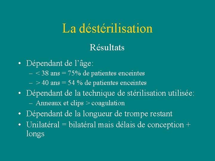 La déstérilisation Résultats • Dépendant de l'âge: – < 38 ans = 75% de