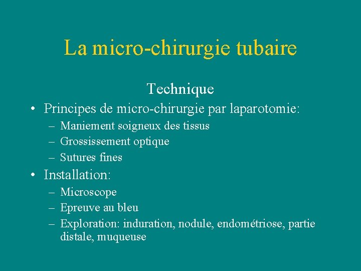 La micro-chirurgie tubaire Technique • Principes de micro-chirurgie par laparotomie: – Maniement soigneux des