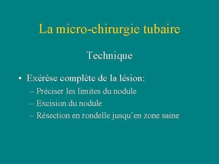 La micro-chirurgie tubaire Technique • Exérèse complète de la lésion: – Préciser les limites