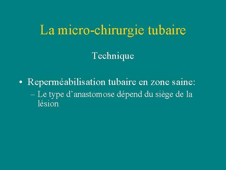 La micro-chirurgie tubaire Technique • Reperméabilisation tubaire en zone saine: – Le type d'anastomose