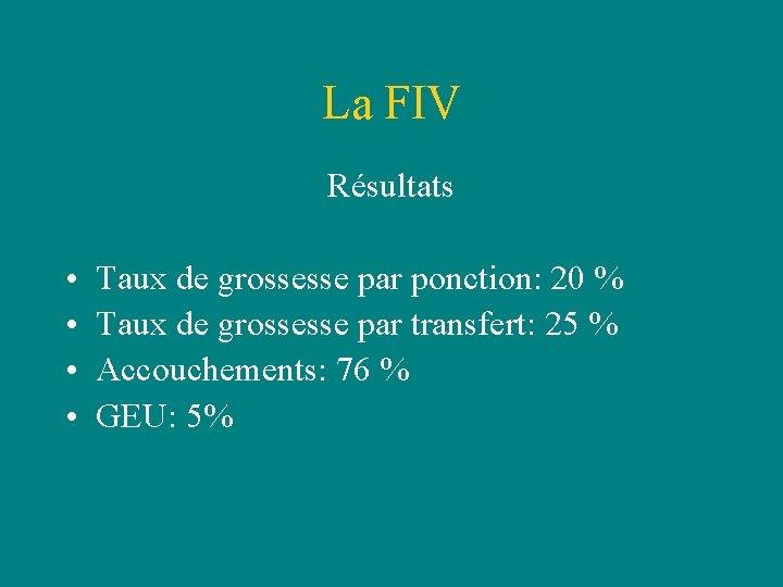 La FIV Résultats • • Taux de grossesse par ponction: 20 % Taux de
