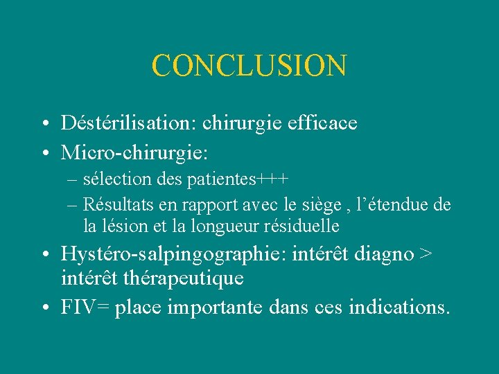 CONCLUSION • Déstérilisation: chirurgie efficace • Micro-chirurgie: – sélection des patientes+++ – Résultats en