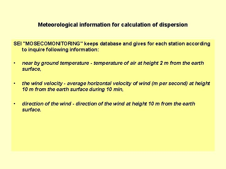 """Meteorological information for calculation of dispersion SEI """"MOSECOMONITORING"""" keeps database and gives for each"""
