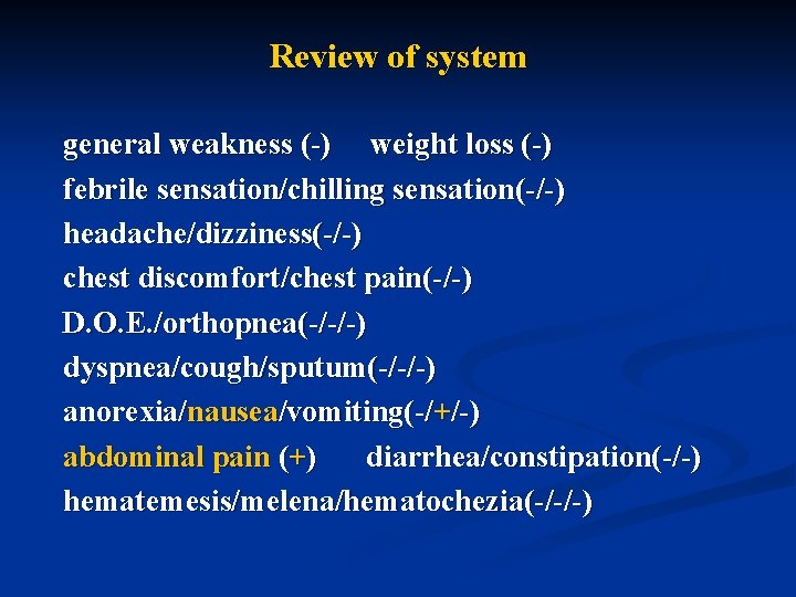 Review of system general weakness (-) weight loss (-) febrile sensation/chilling sensation(-/-) headache/dizziness(-/-) chest