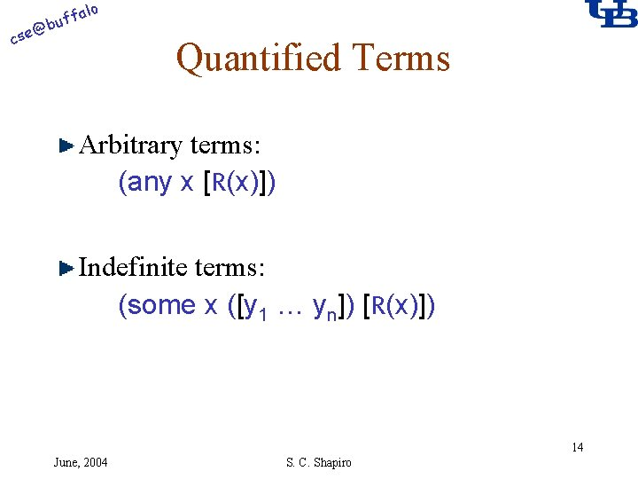alo @ cse f buf Quantified Terms Arbitrary terms: (any x [R(x)]) Indefinite terms: