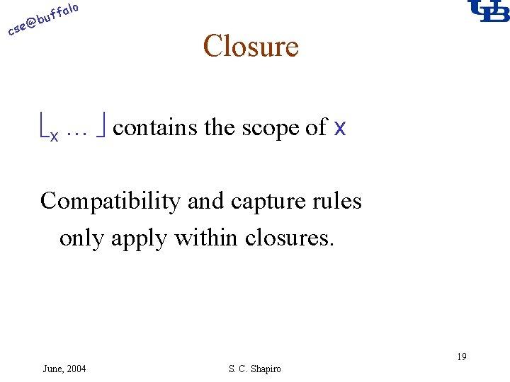 alo @ cse f buf Closure x … contains the scope of x Compatibility