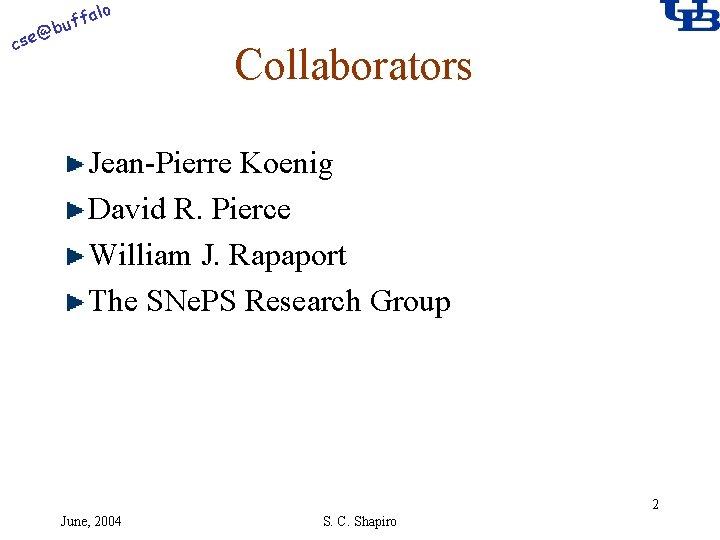 alo @ cse f buf Collaborators Jean-Pierre Koenig David R. Pierce William J. Rapaport