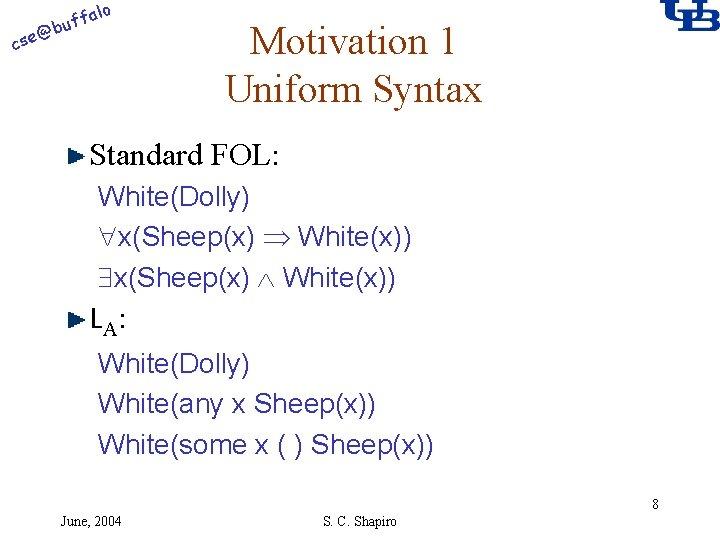 alo @ cse f buf Motivation 1 Uniform Syntax Standard FOL: White(Dolly) x(Sheep(x) White(x))