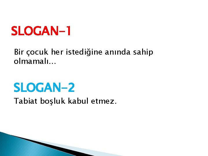 SLOGAN-1 Bir çocuk her istediğine anında sahip olmamalı… SLOGAN-2 Tabiat boşluk kabul etmez.