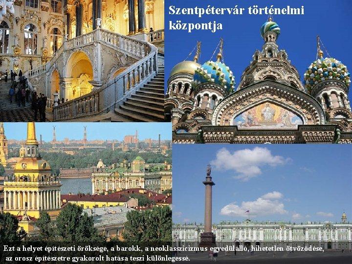 Szentpétervár történelmi központja Ezt a helyet építészeti öröksége, a barokk, a neoklasszicizmus egyedülálló, hihetetlen