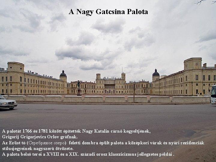 A Nagy Gatcsina Palota A palotát 1766 és 1781 között építették Nagy Katalin cárnő