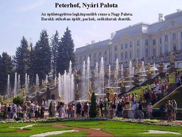Peterhof, Nyári Palota Az épületegyüttes legközpontibb része a Nagy Palota. Barokk stílusban épült, parkok,