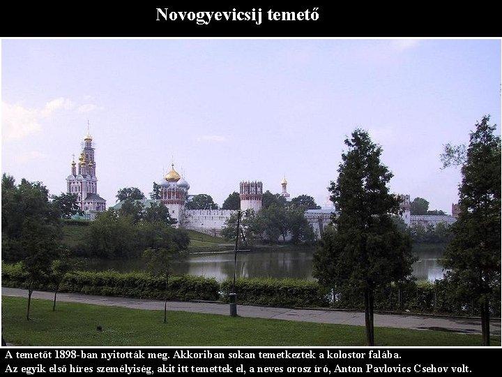 Novogyevicsij temető A temetőt 1898 -ban nyitották meg. Akkoriban sokan temetkeztek a kolostor falába.