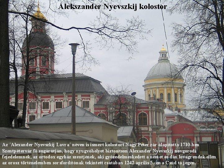 Alekszander Nyevszkij kolostor Az ˝Alexander Nyevszkij Lavra˝ néven is ismert kolostort Nagy Péter cár