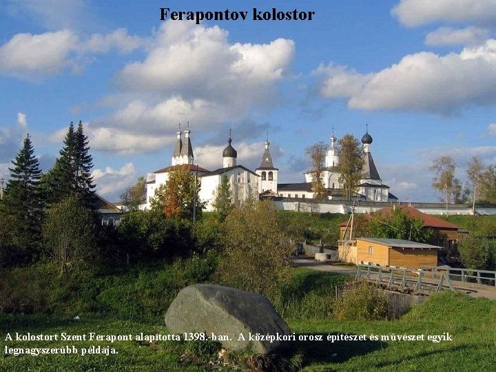Ferapontov kolostor A kolostort Szent Ferapont alapította 1398. -ban. A középkori orosz építészet és