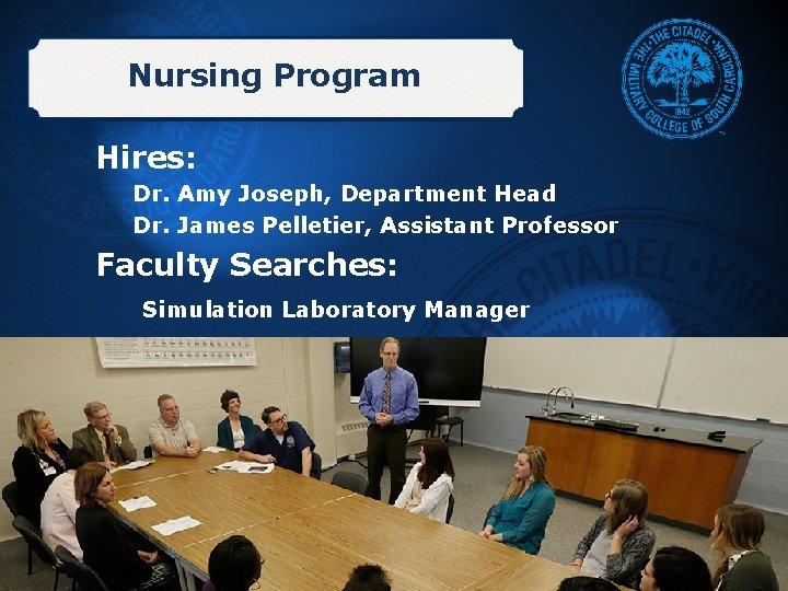 Nursing Program • Hires: • • Dr. Amy Joseph, Department Head Dr. James Pelletier,