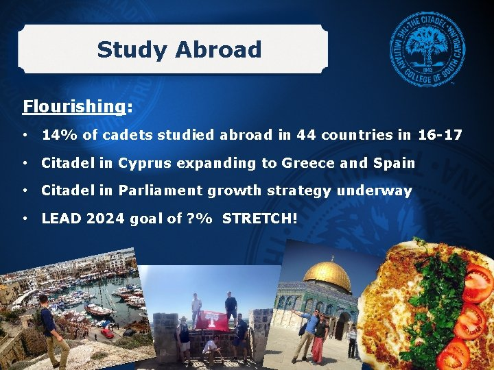 Study Abroad Flourishing: • 14% of cadets studied abroad in 44 countries in 16